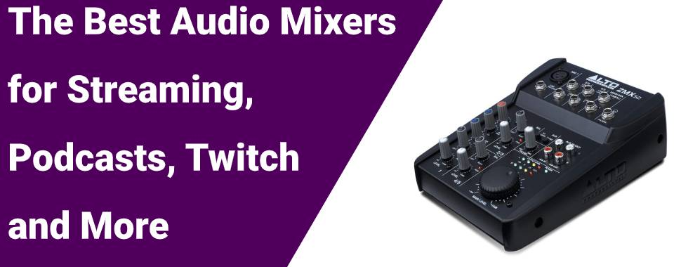 The Best Audio Mixers for Streaming, Podcasts, Twitch and More