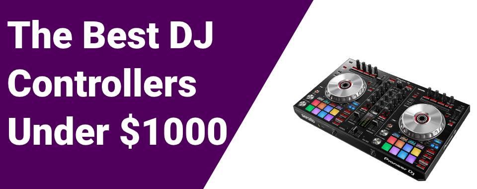 Best DJ Controllers Under $1000